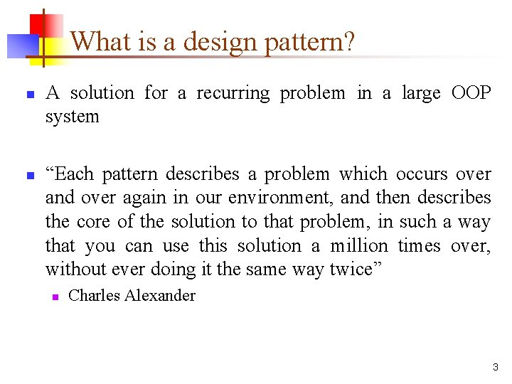 What is a design pattern? n n A solution for a recurring problem in