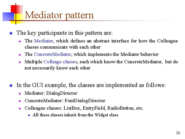 Mediator pattern n The key participants in this pattern are: n n The Mediator,
