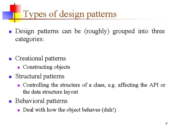 Types of design patterns n n Design patterns can be (roughly) grouped into three