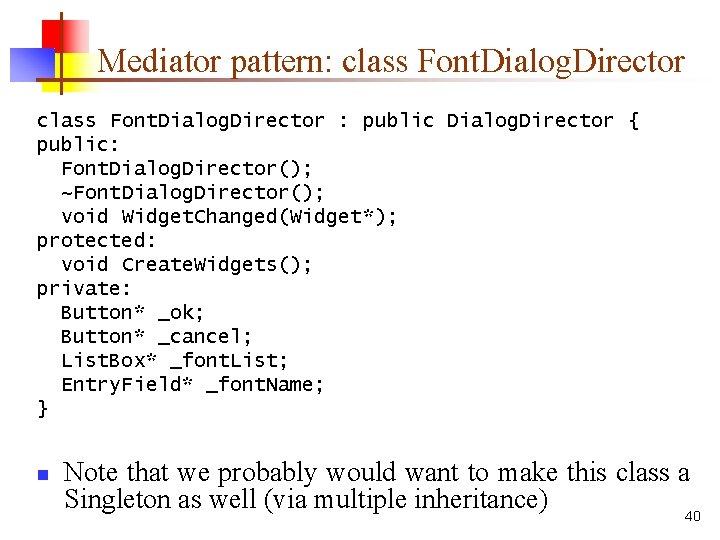 Mediator pattern: class Font. Dialog. Director : public Dialog. Director { public: Font. Dialog.