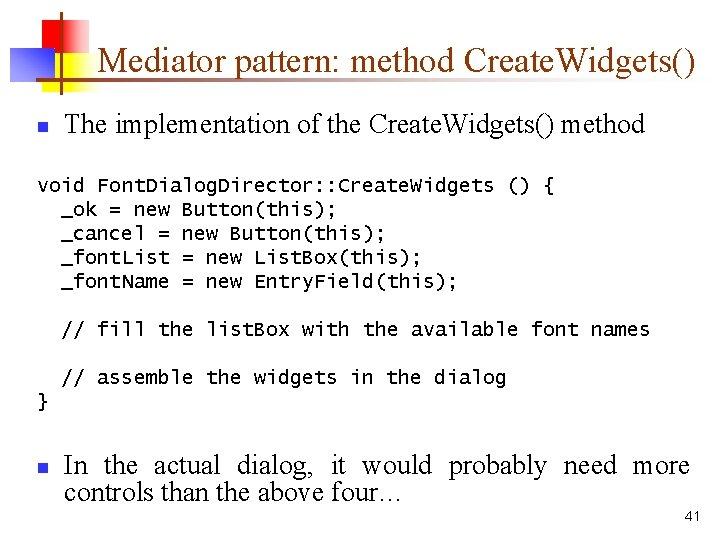 Mediator pattern: method Create. Widgets() n The implementation of the Create. Widgets() method void