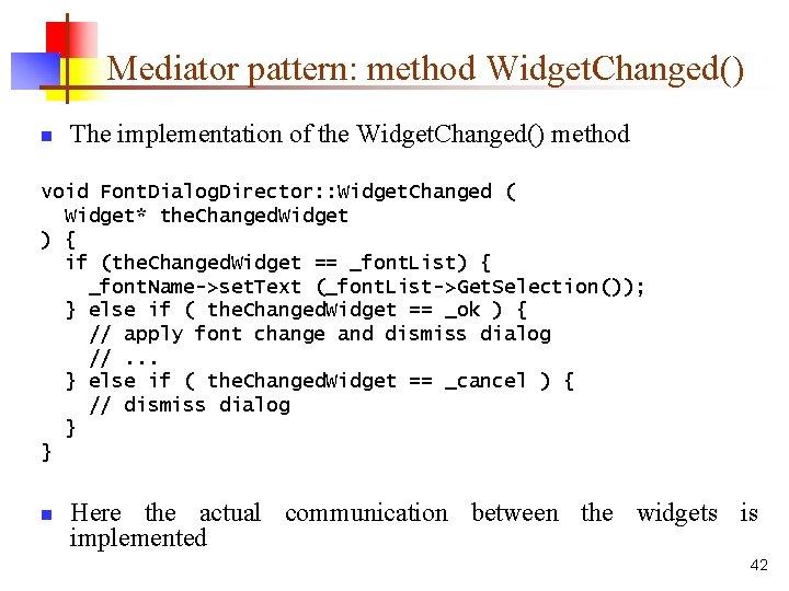 Mediator pattern: method Widget. Changed() n The implementation of the Widget. Changed() method void