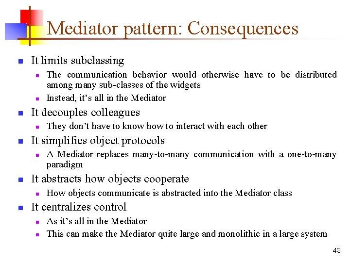 Mediator pattern: Consequences n It limits subclassing n n n It decouples colleagues n