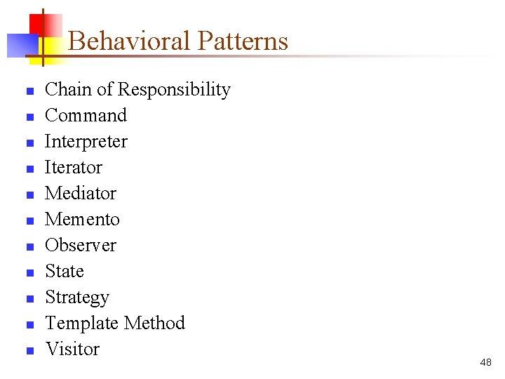 Behavioral Patterns n n n Chain of Responsibility Command Interpreter Iterator Mediator Memento Observer