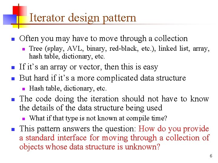 Iterator design pattern n Often you may have to move through a collection n