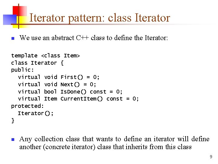 Iterator pattern: class Iterator n We use an abstract C++ class to define the