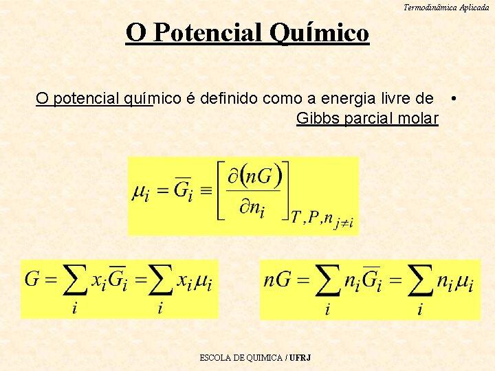 Termodinâmica Aplicada O Potencial Químico O potencial químico é definido como a energia livre