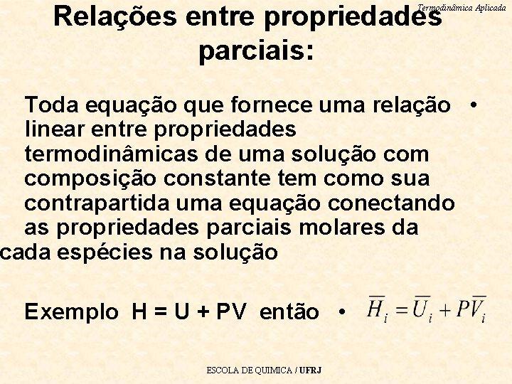 Relações entre propriedades parciais: Termodinâmica Aplicada Toda equação que fornece uma relação • linear