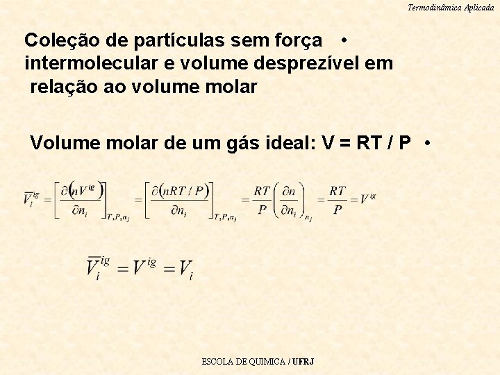 Termodinâmica Aplicada Coleção de partículas sem força • intermolecular e volume desprezível em relação
