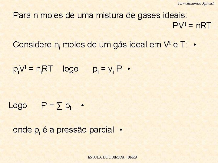Termodinâmica Aplicada Para n moles de uma mistura de gases ideais: PV t =