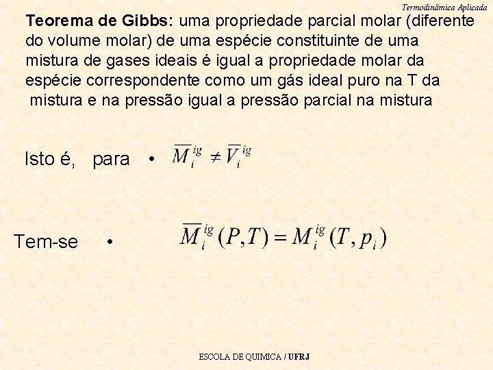 Termodinâmica Aplicada Teorema de Gibbs: uma propriedade parcial molar (diferente do volume molar) de