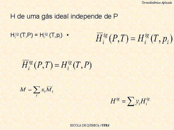 Termodinâmica Aplicada H de uma gás ideal independe de P Hiig (T, P) =