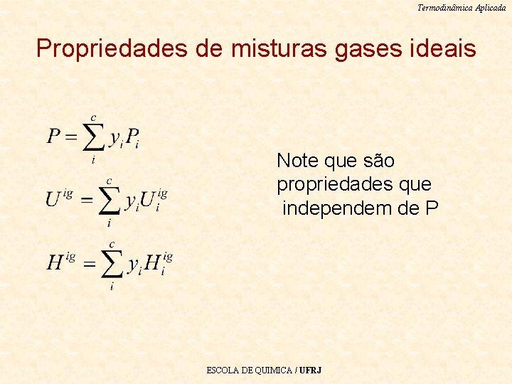 Termodinâmica Aplicada Propriedades de misturas gases ideais Note que são propriedades que independem de