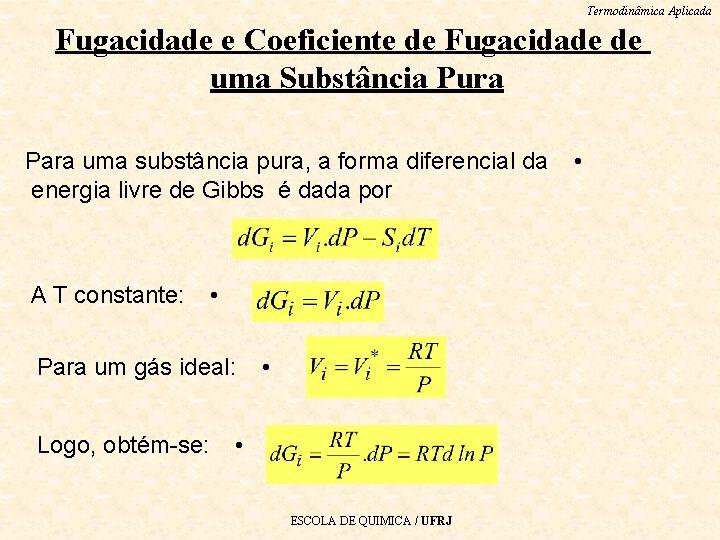 Termodinâmica Aplicada Fugacidade e Coeficiente de Fugacidade de uma Substância Pura Para uma substância