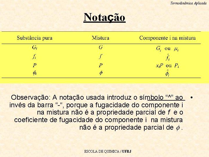"""Termodinâmica Aplicada Notação Observação: A notação usada introduz o símbolo """"^"""" ao invés da"""