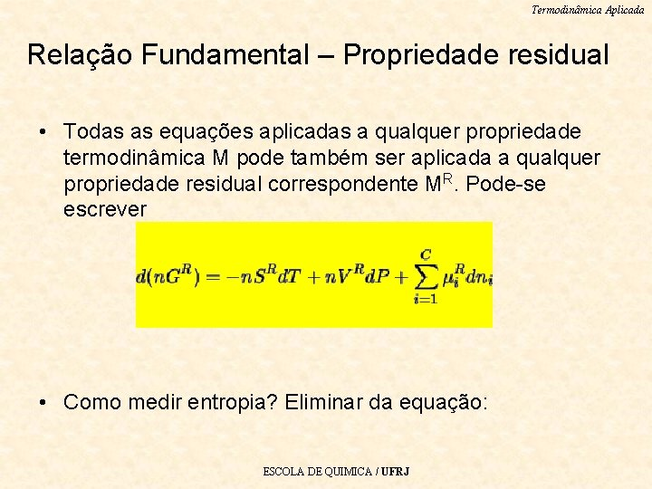Termodinâmica Aplicada Relação Fundamental – Propriedade residual • Todas as equações aplicadas a qualquer