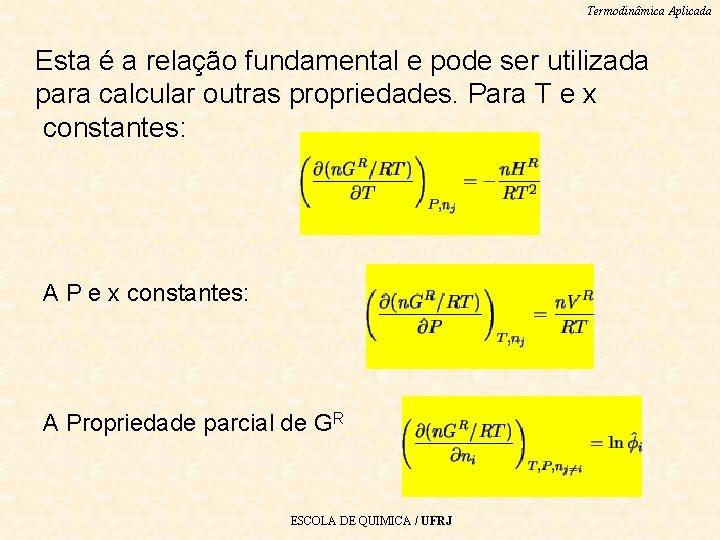 Termodinâmica Aplicada Esta é a relação fundamental e pode ser utilizada para calcular outras