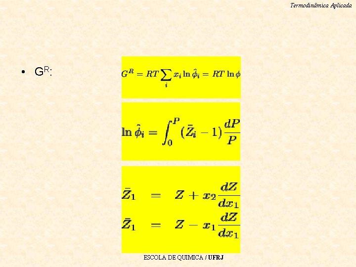 Termodinâmica Aplicada • G R: ESCOLA DE QUIMICA / UFRJ