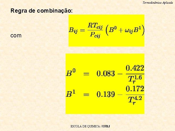 Termodinâmica Aplicada Regra de combinação: com ESCOLA DE QUIMICA / UFRJ