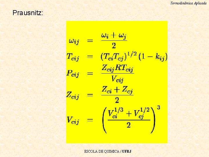 Termodinâmica Aplicada Prausnitz: ESCOLA DE QUIMICA / UFRJ