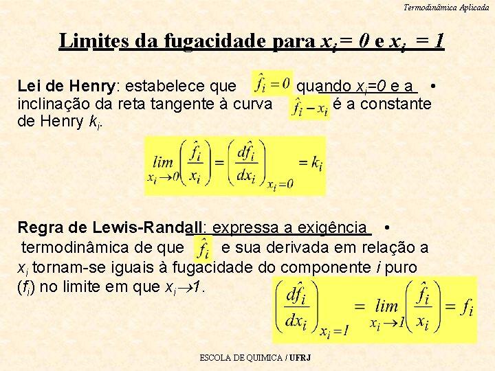 Termodinâmica Aplicada Limites da fugacidade para xi = 0 e xi = 1 Lei