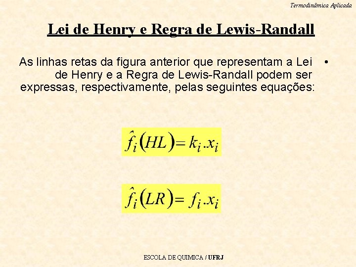 Termodinâmica Aplicada Lei de Henry e Regra de Lewis-Randall As linhas retas da figura