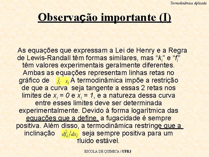 Termodinâmica Aplicada Observação importante (I) As equações que expressam a Lei de Henry e