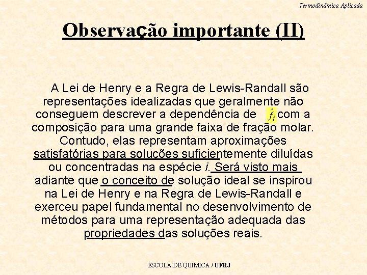 Termodinâmica Aplicada Observação importante (II) A Lei de Henry e a Regra de Lewis-Randall