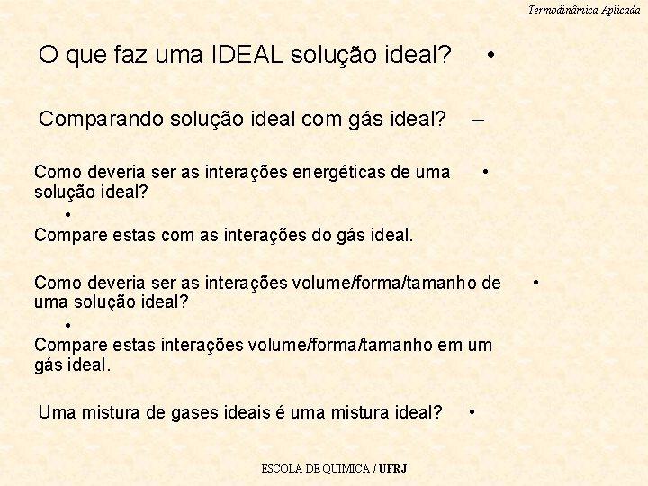 Termodinâmica Aplicada • O que faz uma IDEAL solução ideal? Comparando solução ideal com