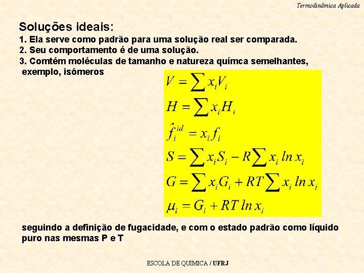 Termodinâmica Aplicada Soluções ideais: 1. Ela serve como padrão para uma solução real ser
