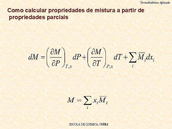 Termodinâmica Aplicada Como calcular propriedades de mistura a partir de propriedades parciais ESCOLA DE