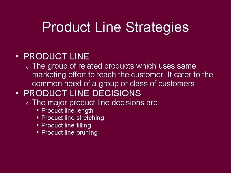Product Line Strategies • PRODUCT LINE o The group of related products which uses