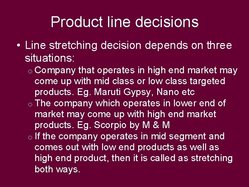 Product line decisions • Line stretching decision depends on three situations: o Company that