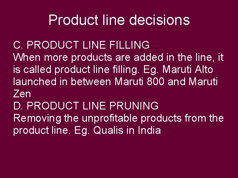 Product line decisions C. PRODUCT LINE FILLING When more products are added in the