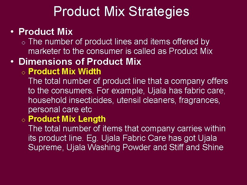 Product Mix Strategies • Product Mix o The number of product lines and items