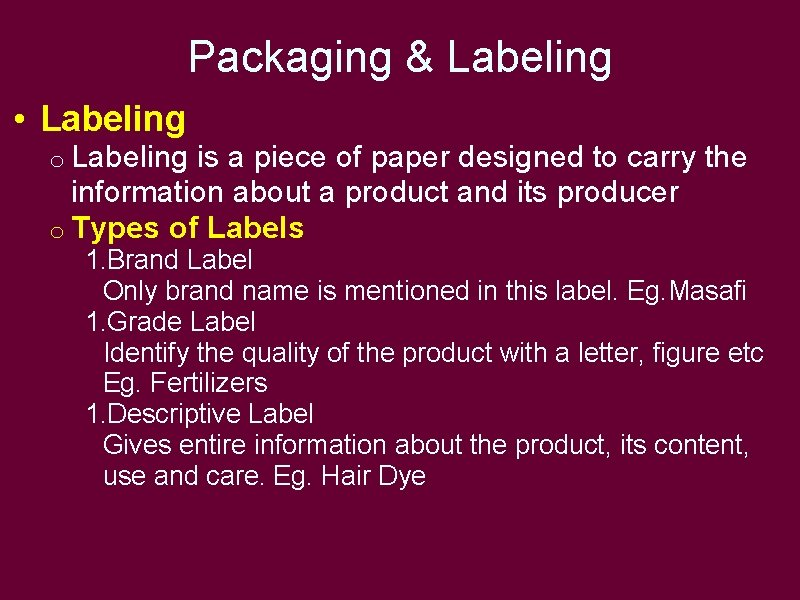 Packaging & Labeling • Labeling o Labeling is a piece of paper designed to
