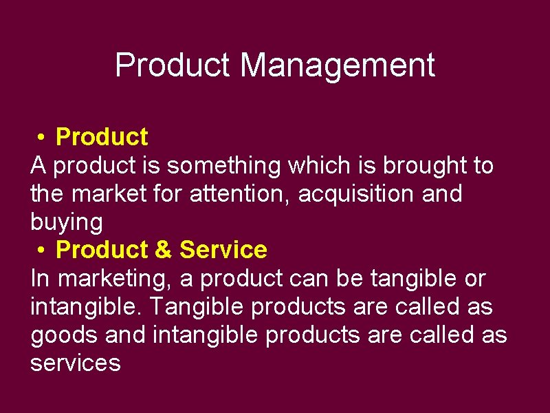 Product Management • Product A product is something which is brought to the market