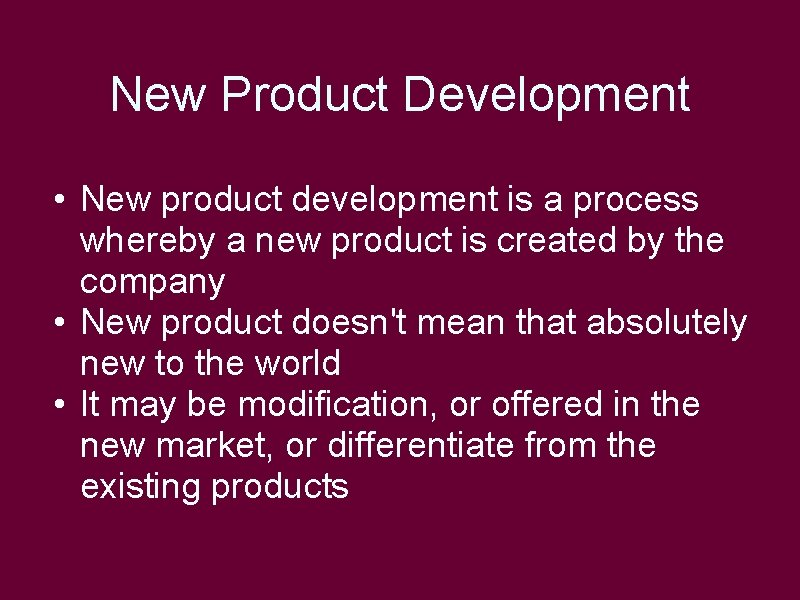 New Product Development • New product development is a process whereby a new product