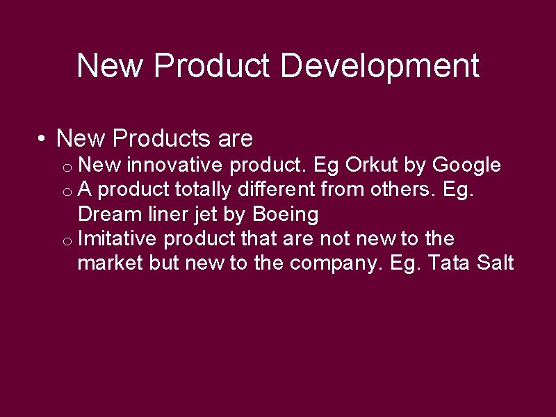 New Product Development • New Products are o New innovative product. Eg Orkut by