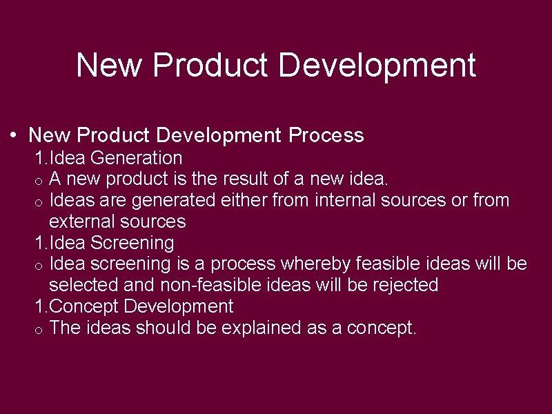 New Product Development • New Product Development Process 1. Idea Generation o A new