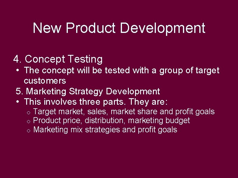 New Product Development 4. Concept Testing • The concept will be tested with a
