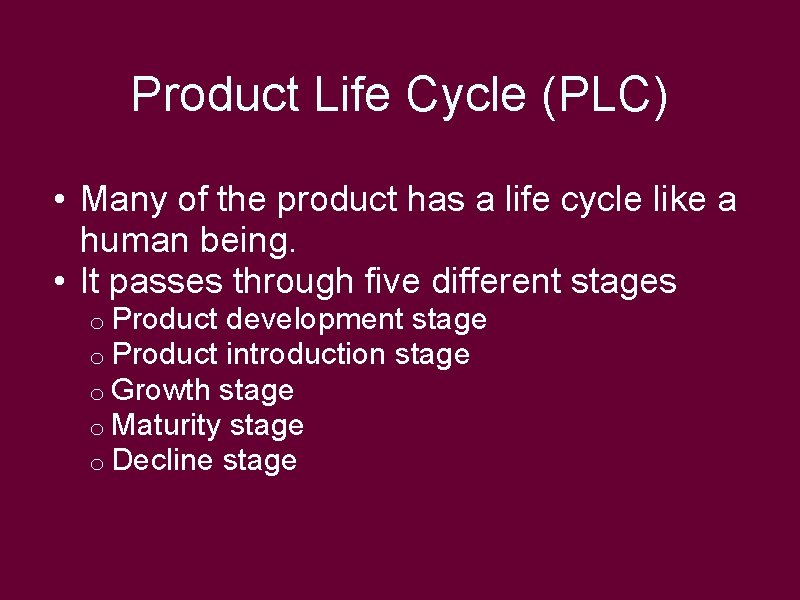 Product Life Cycle (PLC) • Many of the product has a life cycle like