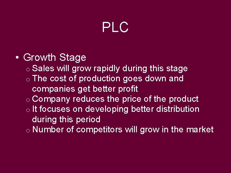 PLC • Growth Stage o Sales will grow rapidly during this stage o The