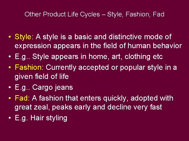 Other Product Life Cycles – Style, Fashion, Fad • Style: A style is a