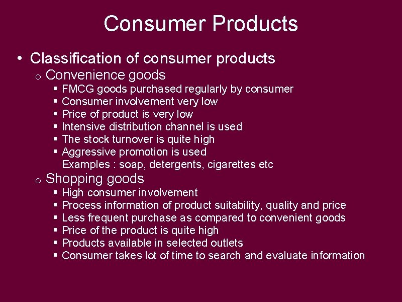 Consumer Products • Classification of consumer products o Convenience goods o Shopping goods §