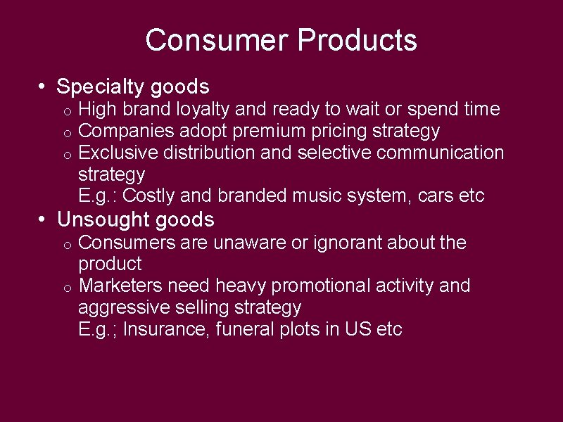 Consumer Products • Specialty goods o o o High brand loyalty and ready to