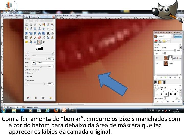 """Com a ferramenta de """"borrar"""", empurre os píxels manchados com a cor do batom"""