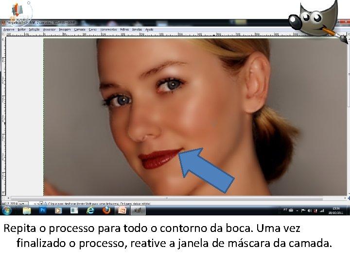 Repita o processo para todo o contorno da boca. Uma vez finalizado o processo,
