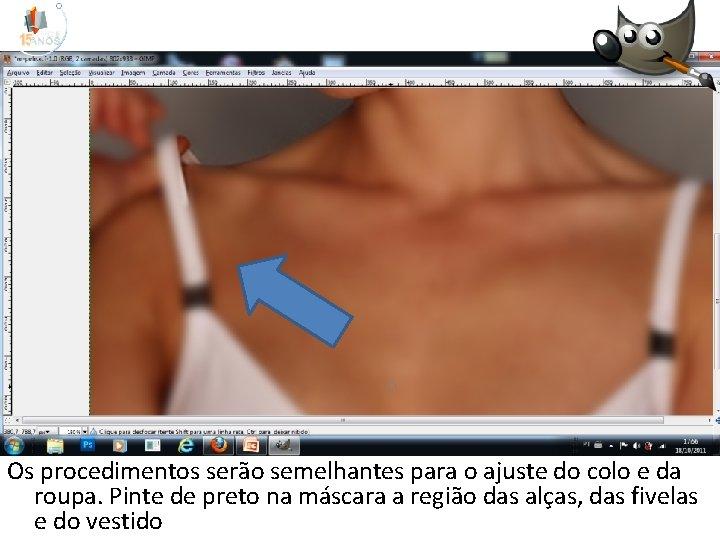 Os procedimentos serão semelhantes para o ajuste do colo e da roupa. Pinte de