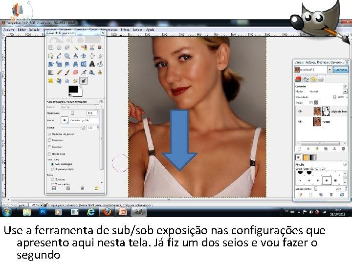 Use a ferramenta de sub/sob exposição nas configurações que apresento aqui nesta tela. Já